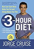 Cruise, Jorge: The 3-hour Diet: How Low-carb Diets Make You Fat And Timing Makes You Thin