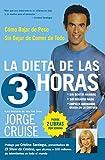 Cruise, Jorge: La Dieta de 3 Horas: Como Bajar de Peso Sin Dejar de Comer de Todo (Spanish Edition)