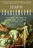 Sypeck, Jeff: Becoming Charlemagne: Europe, Baghdad, And the Empires of A.D. 800