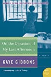 Gibbons, Kaye: On the Occasion of My Last Afternoon: A Novel (P.S.)
