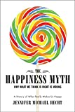 Jennifer Michael Hecht: The Happiness Myth: Why What We Think Is Right Is Wrong