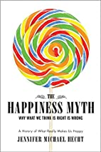 The Happiness Myth by Jennifer Michael Hecht