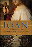 Donald Spoto: Joan: The Mysterious Life of the Heretic Who Became a Saint