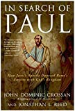 Crossan, John Dominic: In Search Of Paul: How Jesus' Apostle Opposed Rome's Empire With God's Kingdom  A New Vision of Paul's Words World