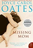 Oates, Joyce Carol: Missing Mom: Library Edition