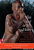 Brozek, Gary: This Voice in My Heart: A Genocide Survivor&#39;s Story of Escape, Faith, And Forgiveness