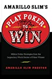 Cox, Bill G.: Amarillo Slim's Play Poker To Win: Million Dollar Strategies From The Legendary World Series Of Poker Winner