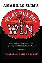 Play poker to win by Amarillo Slim Preston