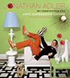 Adler, Jonathan: The Jonathan Adler Book: My Prescription For Anti-depressive Living