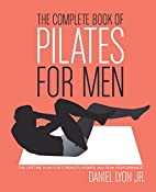 The Complete Book of Pilates for Men: The…