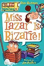 Miss Lazar Is Bizarre! by Dan Gutman