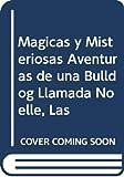 Estefan, Gloria: Magicas y Misteriosas Aventuras de una Bulldog Llamada Noelle, Las