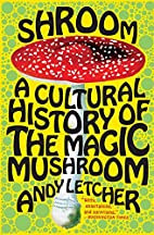 Shroom: A Cultural History of the Magic…