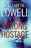 Lowell, Elizabeth: The Wrong Hostage: A Novel