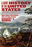 Remini, Robert V.: A Short History of the United States: From the Arrival of Native American Tribes to the Obama Presidency
