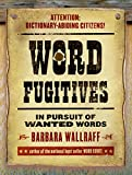 Wallraff, Barbara: Word Fugitives: In Pursuit of Wanted Words