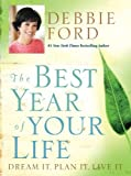 Ford, Debbie: The Best Year of Your Life: Dream It, Plan It, Live It