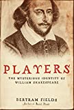 Fields, Bertram: Players: The Mysterious Identity Of William Shakespeare