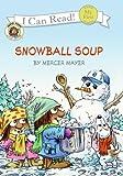 Mayer, Mercer: Little Critter: Snowball Soup (My First I Can Read)