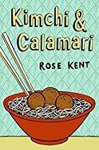 Kimchi & Calamari by Rose Kent
