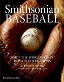 Einstein, Susan: Smithsonian Baseball: Inside The World&#39;s Finest Private Collections