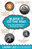 Lee, Laura: Blame It on the Rain: How the Weather Has Changed History