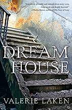 Dream House: A Novel by Valerie Laken
