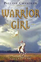 Warrior Girl: A Novel of Joan of Arc by…