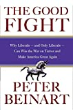 Peter Beinart: The Good Fight: Why Liberals---and Only Liberals---Can Win the War on Terror and Make America Great Again