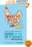 What We Believe but Cannot Prove: Today's Leading Thinkers on Science in the Age of Certainty (Edge Question Series)