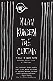 Kundera, Milan: The Curtain: An Essay in Seven Parts