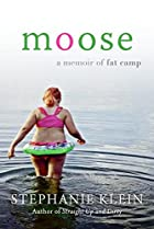 Moose: A Memoir of Fat Camp by Stephanie…