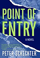 Point of Entry: A Novel by Peter Schechter