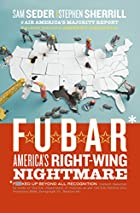 F.U.B.A.R.: America's Right-Wing Nightmare…