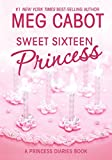 Cabot, Meg: Sweet Sixteen Princess: A Princess Diaries Book