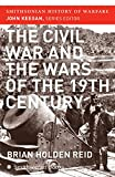 Reid, Brian Holden: The Civil War and the Wars of the Nineteenth Century