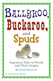 Quinion, Michael: Ballyhoo, Buckaroo, And Spuds: Ingenious Tales of Words And Their Origins
