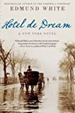 White, Edmund: Hotel de Dream: A New York Novel