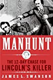 Swanson, James L.: Manhunt: The Twelve-Day Chase to Catch Lincoln&#39;s Kill
