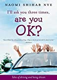 Nye, Naomi Shihab: I'll Ask You Three Times, Are You OK?: Tales of Driving and Being Driven