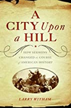 A City Upon a Hill: How Sermons Changed the…