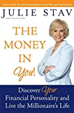 Stav, Julie: The Money in You! : Discover Your Financial Personality and Live the Millionaire's Life