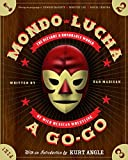 Madigan, Dan: Mondo Lucha a Go-Go: The Bizarre And Honorable World of Wild Mexican Wrestling