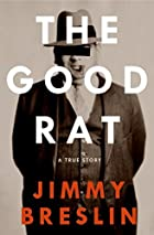 The Good Rat: A True Story by Jimmy Breslin