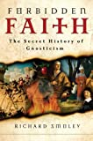 Smoley, Richard: Forbidden Faith: The Secret History Of Gnosticism
