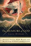 Witham, Larry: The Measure of God: History&#39;s Greatest Minds Wrestle With Reconciling Science and Religion