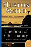 Huston Smith: The Soul of Christianity: Restoring the Great Tradition (Plus)