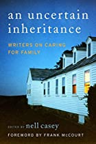 An Uncertain Inheritance: Writers on Caring…