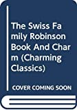 Wyss, Johann David: The Swiss Family Robinson Book and Charm (Charming Classics)