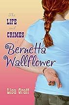 The Life and Crimes of Bernetta Wallflower…